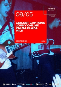 Cricket Captains, Jonny Online, Palma Plaza + Milk.